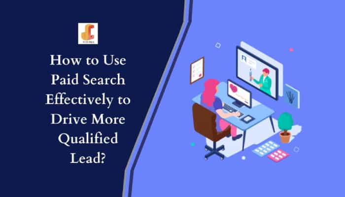 How to Use Paid Search Effectively to Drive More Qualified Leads?